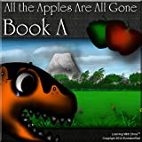 All the Apples Are All Gone - Book A (Kids Dinosaur Reading Series)