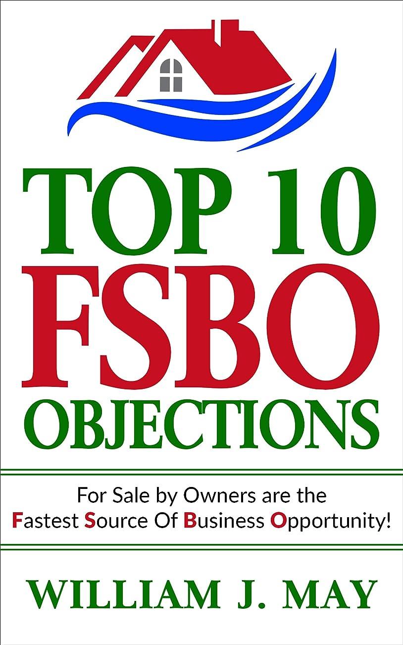 希望に満ちた概してのホストTop 10 FSBO Objections: FOR SALE BY OWNERS ARE THE FASTEST SOURCE OF BUSINESS OPPORTUNITY (The Real Estate Agent Success Book Book 2) (English Edition)