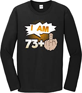 I Am 73 Plus Middle Finger Profane Funny 74th Birthday Long Sleeve T-Shirt