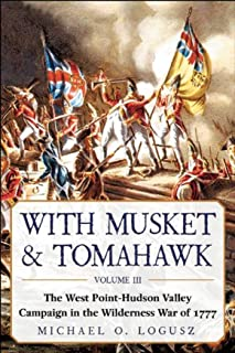 With Musket & Tomahawk: The West Point?Hudson Valley Campaign in the Wilderness War of 1777