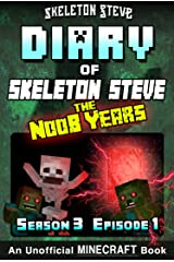 Diary of Minecraft Skeleton Steve the Noob Years - Season 3 Episode 1 (Book 13): Unofficial Minecraft Books for Kids, Teens, & Nerds - Adventure Fan Fiction ... Collection - Skeleton Steve the Noob Years) Kindle Edition