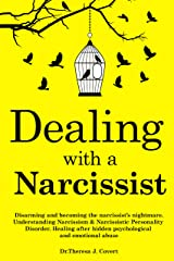 Dealing with a Narcissist: Disarming and becoming the Narcissist's nightmare. Understanding Narcissism & Narcissistic personality disorder. Healing after hidden Psychological and emotional abuse Kindle Edition