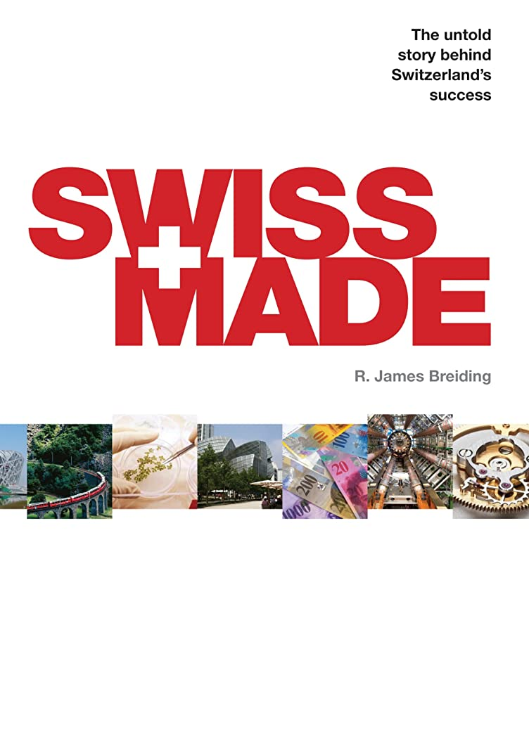 お茶わずらわしい口述するSwiss Made: The Untold Story Behind Switzerland's Success (English Edition)
