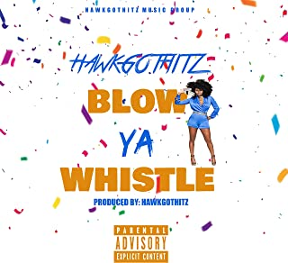 Blow Ya Whistle [Explicit]