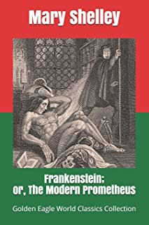 Frankenstein; or, The Modern Prometheus (Golden Eagle World Classics Collection, illustrated)