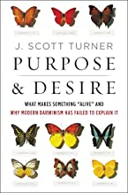 表紙: Purpose and Desire: What Makes Something Alive and Why Modern Darwinism Has Failed to Explain It (English Edition) | J.  Scott Turner