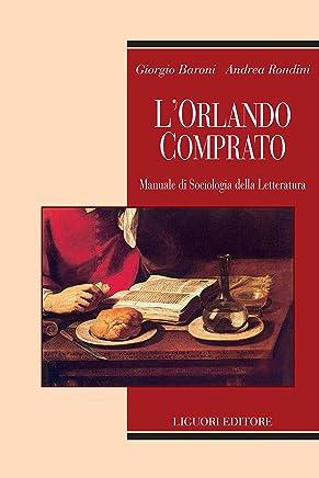 L'Orlando comprato: Manuale di Sociologia della Letteratura (Teorie e oggetti delle scienze sociali Vol. 15)