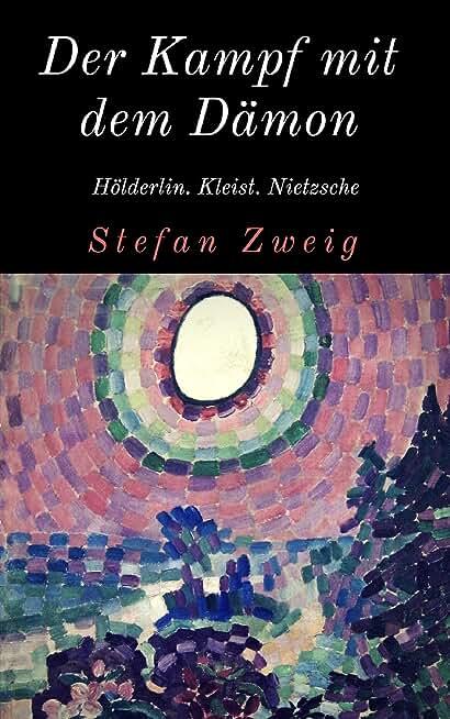 Der Kampf mit dem Dämon: Biographien von Hölderlin, Kleist und Nietzsche (German Edition)