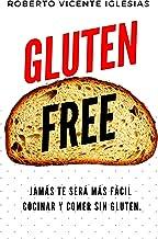 GLUTEN FREE: JAMÁS TE SERÁ MÁS FÁCIL COCINAR Y COMER SIN GLUTEN