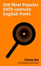 Focus On: 100 Most Popular 20Th-century English Poets: George Orwell, Rudyard Kipling, Lawrence Durrell, D. H. Lawrence, John Berger, G. K. Chesterton, ... Clarke, W. H. Auden, etc. (English Edition)