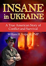 Insane in Ukraine: A True American Story of Conflict and Survival (English Edition)