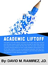 Academic Liftoff: Learn from an experienced educator whose family has achieved academically against all odds for generations, who has turned around bad ... proven steps to help your child succeed