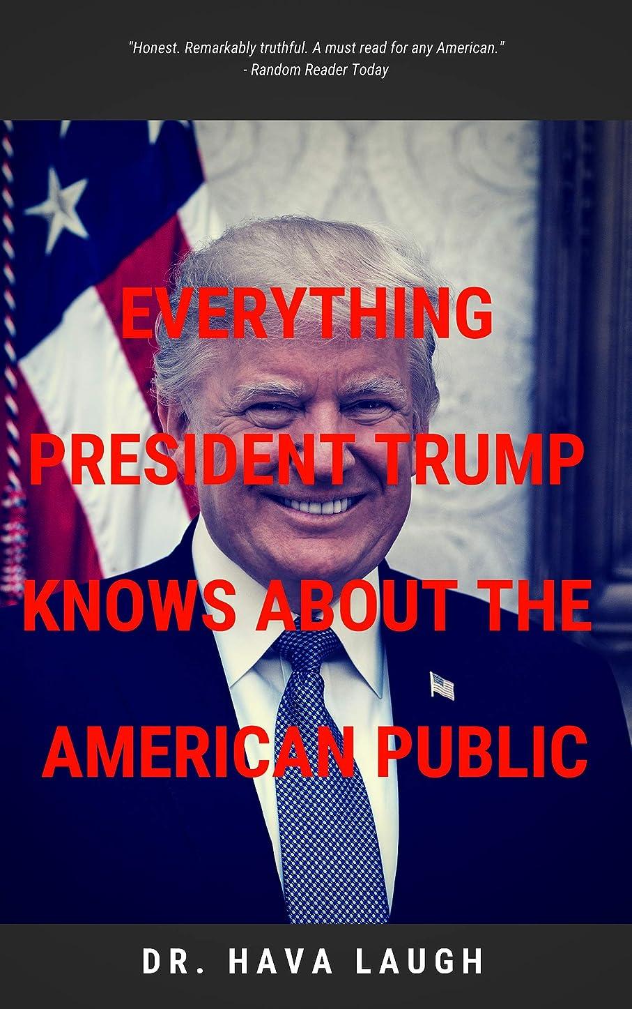 断言する速記集めるEverthing President Trump Knows  About the American Public (English Edition)