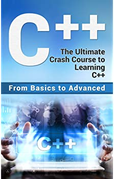 C++: The Ultimate Crash Course to Learning C++ (from basics to advanced) (guide,C Programming, HTML, Javascript, Prog...