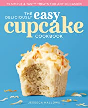 Deliciously Easy Cupcake Cookbook: 75 Simple & Tasty Treats for Any Occasion