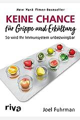 Keine Chance für Grippe und Erkältung: So wird Ihr Immunsystem unbezwingbar (German Edition) Kindle Edition