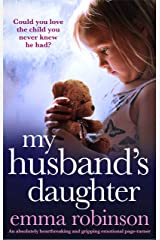 My Husband's Daughter: An absolutely heartbreaking and gripping emotional page-turner Kindle Edition