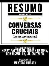 Resumo Estendido: Conversas Cruciais (Crucial Conversations): Baseado No Livro De Kerry Patterson, Joseph Grenny, Ron Mcmi...