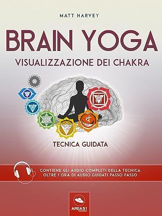 Brain Yoga. Visualizzazione dei chakra: Tecnica guidata
