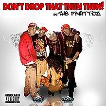 Don't Drop That Thun Thun [Explicit]