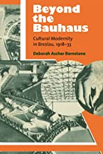Beyond the Bauhaus: Cultural Modernity in Breslau, 1918-33 (Social History, Popular Culture, And Politics In Germany)