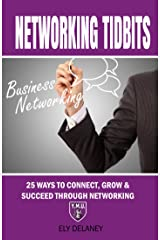 Networking Tidbits: 25 Ways To Connect, Grow & Succeed Through Networking Kindle Edition