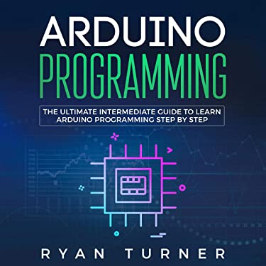 Arduino Programming: The Ultimate Intermediate Guide to Learn Arduino Programming Step by Step