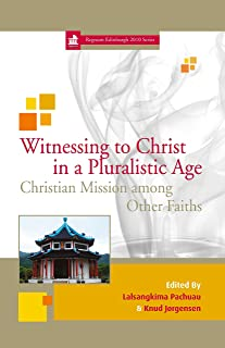 Witnessing to Christ in a Pluralistic Age: Christian Mission among Other Faiths (Edinburgh Centenary Book 7)