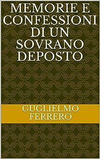 MEMORIE E CONFESSIONI DI UN SOVRANO DEPOSTO (Italian Edition)