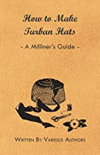 How to Make Turban Hats - A Milliner's Guide (English Edition)