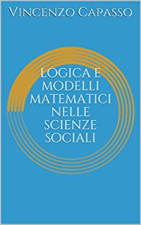 logica e modelli matematici nelle scienze sociali (Italian Edition)