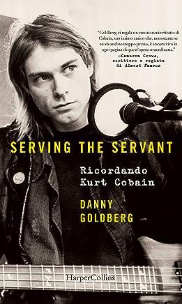 Serving the servant: Ricordando Kurt Cobain