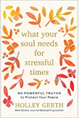 What Your Soul Needs for Stressful Times: 60 Powerful Truths to Protect Your Peace Kindle Edition