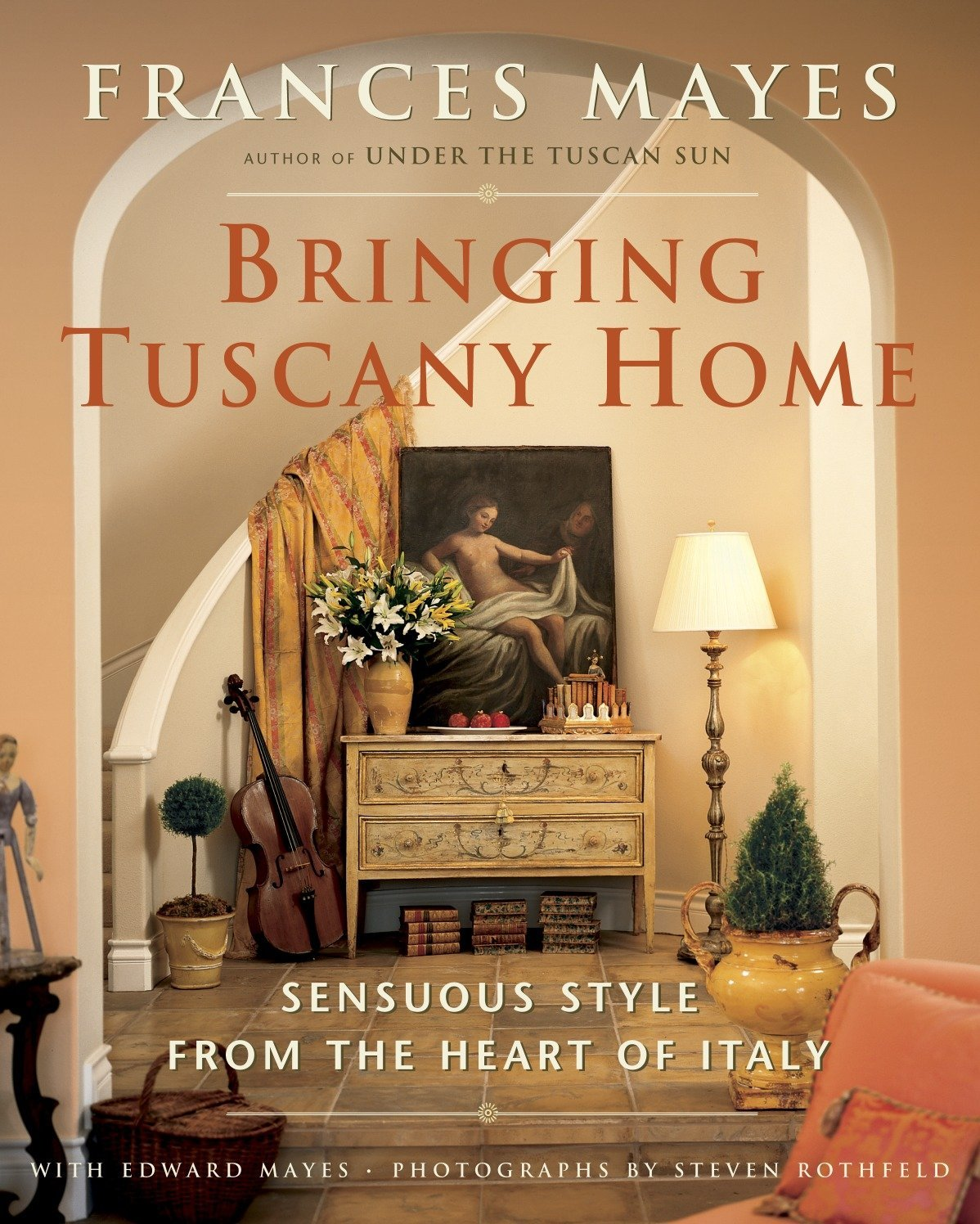 Image OfBringing Tuscany Home: Sensuous Style From The Heart Of Italy