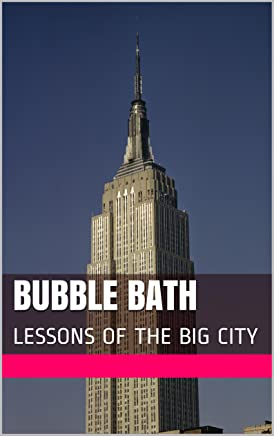BUBBLE BATH: LESSONS OF THE BIG CITY (Buble Bath Book 1) (English Edition)