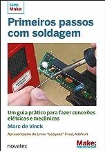 Primeiros passos com soldagem: Um guia prático para fazer conexões elétricas e mecânicas (Portuguese Edition)