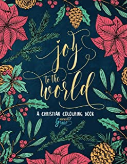 A Christian Colouring Book: Joy to the World: A Christmas Coloring Book for Adults & Teens (Bible Verse Coloring) (Volume 5)