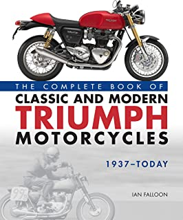Classic and Modern Triumph Motorcycles 1937-Today: The Complete Book