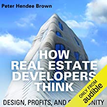 How Real Estate Developers Think: Design, Profits, and Community: The City in the Twenty-First Century