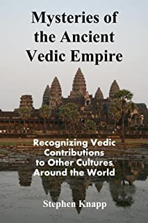 Mysteries of the Ancient Vedic Empire: Recognizing Vedic Contributions to Other Cultures Around the World (English Edition)