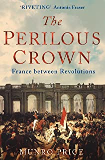 The Perilous Crown: France Between Revolutions
