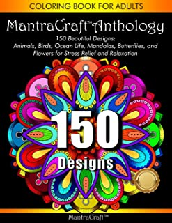 Coloring Book for Adults: MantraCraft Anthology: 150 Beautiful designs: Animals, Birds, Ocean Life, Mandalas, Butterflies,...