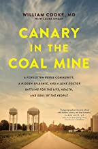 Canary in the Coal Mine: A Forgotten Rural Community, a Hidden Epidemic, and a Lone Doctor Battling for the Life, Health, ...