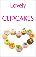 Lovely CUPCAKES: Leckere Cupcakes zu (fast) jedem Anlass (German Edition)