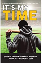 IT'S MY TIME: Understanding College Recruiting and College Placement (PLAYER ADVANCEMENT SERIES Book 1) Kindle Edition