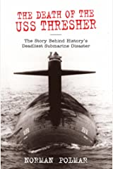 The Death of the USS Thresher: The Story Behind History's Deadliest Submarine Disaster Kindle Edition
