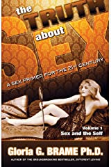 The Truth About Sex, A Sex Primer for the 21st Century Volume I: Sex and the Self Kindle Edition