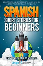 Spanish Short Stories for Beginners Volume 2: 20 Captivating Short Stories to Learn Spanish & Grow Your Vocabulary the Fun Way! (Easy Spanish Stories) (English Edition)