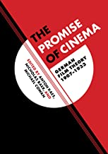 The Promise of Cinema: German Film Theory, 1907–1933 (Weimar and Now: German Cultural Criticism Book 49)