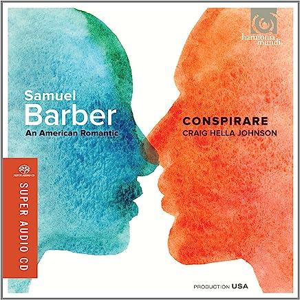 バーバー: 合唱曲集 (Samuel Barber : An American Romantic / Conspirare, Craig Hella Johnson) [SACD Hybrid] [輸入盤]